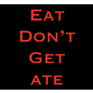 Eat Don't Get Ate